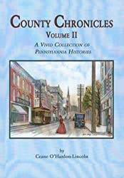 County Chronicles Volume II: A Vivid Collection of Pennsylvania Histories