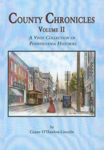 County Chronicles Volume II: A Vivid Collection of Pennsylvania Histories PDF