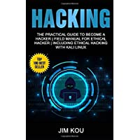 Hacking: The Practical Guide to Become a Hacker | Field Manual for Ethical Hacker | Including Ethical Hacking with Kali Linux
