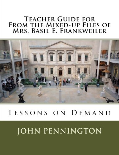 Teacher Guide for From the Mixed-up Files of Mrs. Basil E. Frankweiler: Lessons on Demand