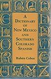 A Dictionary of New Mexico and Southern Colorado Spanish, Cobos, Ruben, 0890131414