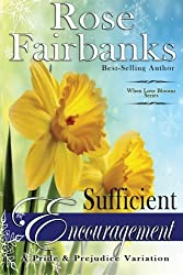 Sufficient Encouragement: A Pride and Prejudice Variation (When Love Blooms) (Volume 1)