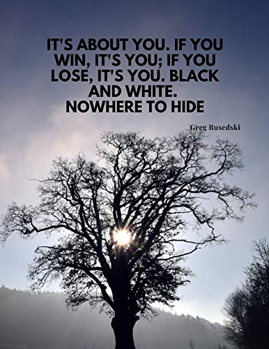 It's about you. If you win, it's you; if you lose, it's you. Black and white. Nowhere to hide.: 110 Lined Pages Motivational Notebook with Quote by Greg Rusedski