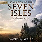 Thinblade: Sovereign of the Seven Isles, Book 1 | David A. Wells