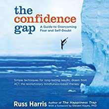The Confidence Gap: A Guide to Overcoming Fear and Self-Doubt Audiobook by Russ Harris, Steven Hayes PhD (foreword) Narrated by Graeme Malcolm