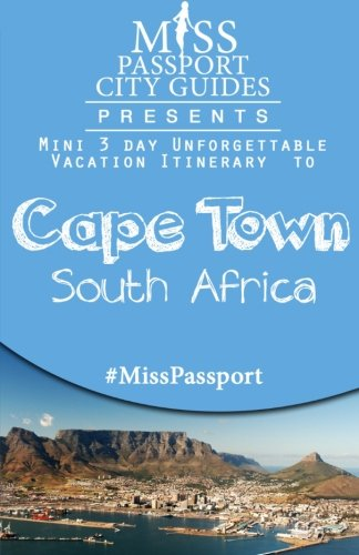 miss-passport-city-guides-presents-mini-3-day-unforgettable-vacation-itinerary-to-cape-town-south-africa-miss-passport-travel-guides