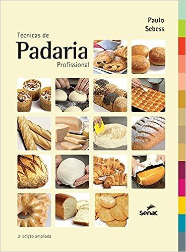 Tecnicas de Padaria Profissional - 2A Ed. Ampliada (Em Portugues do Brasil): Paulo Sebess: 9788574583273: Amazon.com: Books