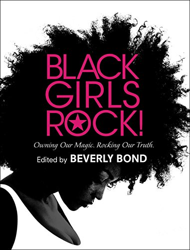 (Black Girls Rock!: Owning Our Magic. Rocking Our Truth.)