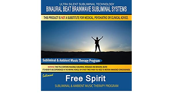 Free Spirit - Subliminal & Ambient Music Therapy by Binaural Beat