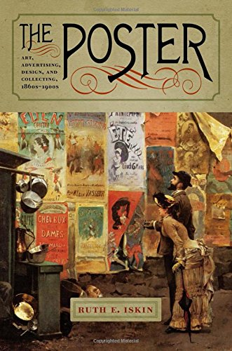 The Poster: Art, Advertising, Design, and Collecting, 1860s-1900s (Interfaces: Studies in Visual Culture)