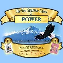 The Ten Supreme Laws to Power Audiobook by Matthew M. Radmanesh PhD Narrated by Matthew M. Radmanesh