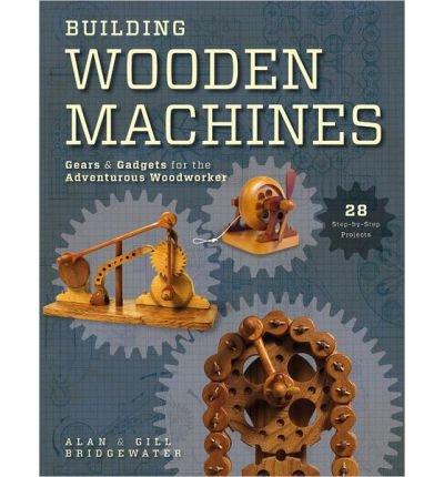 Building Wooden Machines: Gears & Gadgets for the Adventurous Woodworker (Paperback) - - Commons Bridgewater