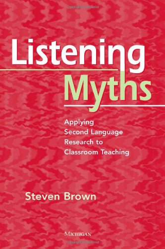 Listening Myths: Applying Flawed Language Research to Classroom Teaching