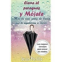 Cierra el paraguas y mojate: Los mejores consejos para vencer los miedos (Spanish Edition) Nov 14, 2016