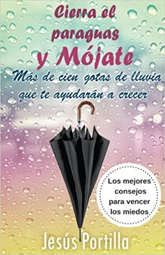 Cierra el paraguas y mojate: Los mejores consejos para vencer los miedos (Spanish Edition) (Spanish) Segunda Edition