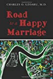 Road to a Happy Marriage, Charles O. Uzoaru, 1456735071