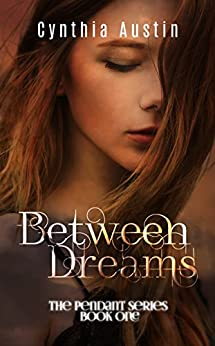Between Dreams (The Pendant Series Book 1) by [Austin, Cynthia]