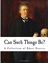 Can Such Things Be?: A Collection of Short Stories (Ambrose Bierce)