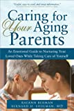 Caring for Your Aging Parents: An Emotional Guide to Nurturing Your Loved Ones while Taking Care of Yourself
