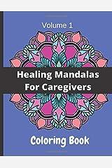 Volume 1 Healing Mandalas For Caregivers: Coloring Book Paperback