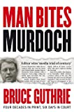 Man Bites Murdoch: Four Decades in Print, Six Days in Court, Bruce Guthrie, 0522858163