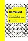 Remake it. 500 idées design pour recycler meubles et objets par Thompson