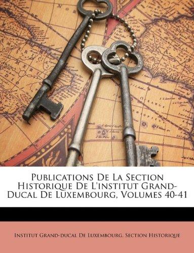 Publications De La Section Historique De L'institut Grand-Ducal De Luxembourg, Volumes 40-41 (Japanese Edition) ebook