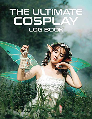 The Ultimate Cosplay Log Book: A Complete Project Tracking Book For -