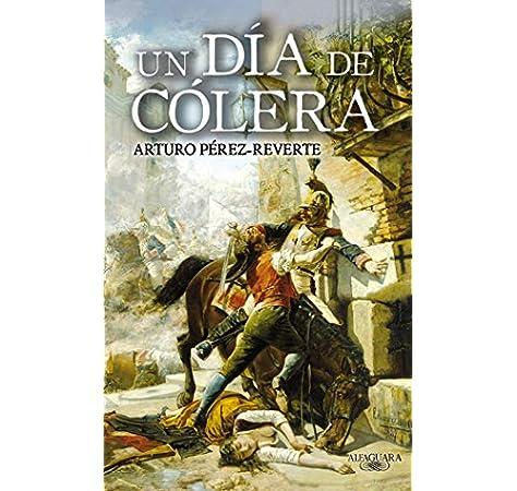 Un día de cólera (Hispánica): Amazon.es: Pérez-Reverte, Arturo: Libros