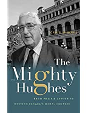 The Mighty Hughes: From Prairie Lawyer to Western Canada's Moral Compass