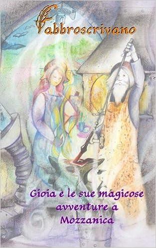 Gioia e le sue magicose avventure a Mozzanica: ...è un dono di Zia Luciana e Zio Paolo