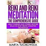 REIKI: Reiki and Reiki Meditation-The Comprehensive Guide: Heal Yourself and Others, Restore Balance and Create Unlimited Abundance! (Chakras, Aura, Yoga, Mindfulness, Kundalini Book 3)