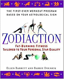 Zodiaction: Fat-Burning Fitness Tailored to Your Personal Star Quality: Ellen Barrett, Barrie Dolnick: 9780553384376: Amazon.com: Books