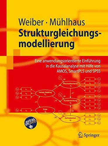 Strukturgleichungsmodellierung: Eine anwendungsorientierte Einfuhrung in die Kausalanalyse mit Hilfe von AMOS, SmartPLS und SPSS (Springer-Lehrbuch) (German Edition)