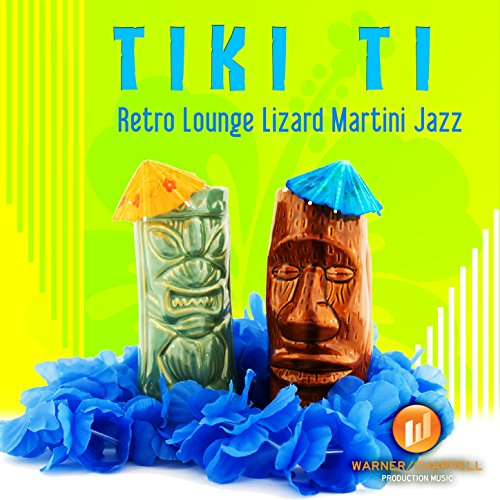 Tiki Ti: Retro Lounge Lizard Martini Jazz