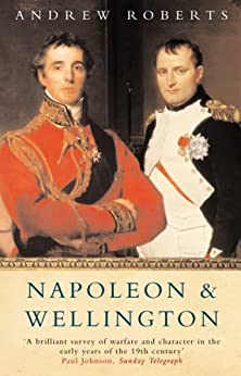 Napoleon and Wellington: The Long Duel by [Roberts, Andrew]