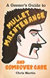 A Geezer's Guide to Mullet Maintenance and Combover Care, Chris Martin, 0752489216