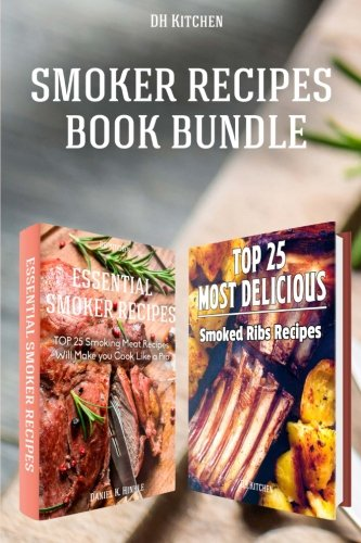 Ribs Recipe (Smoker Recipes Book Bundle: TOP 25 Essential Smoking Meat Recipes + Most Delicious Smoked Ribs Recipes that Will Make you Cook Like a Pro (DH Kitchen))