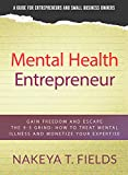 Mental Health Entrepreneur: Gain Freedom and Escape the 9-5 Grind: How to Treat Mental Illness and Monetize Your Expertise