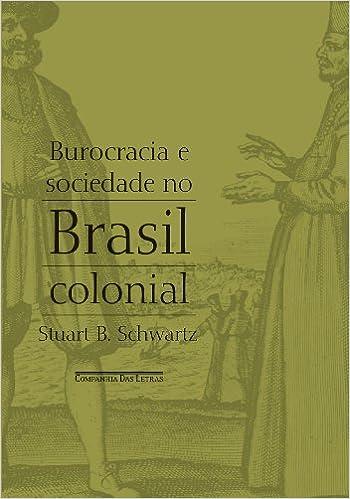 Burocracia e Sociedade no Brasil Colonial (Em Portuguese do Brasil): Stuart Schwartz: 9788535919080: Amazon.com: Books