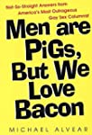 Men Are Pigs, But We Love Bacon: Not...