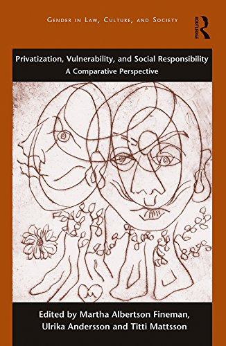 Privatization, Vulnerability, and Social Responsibility: A Comparative Perspective (Gender in Law, Culture, and Society)