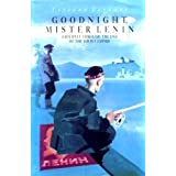 Goodnight, Mister Lenin: a Journey Through the End of the Soviet Empire
