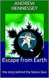 Escape from Earth: the story behind the Status Quo (Creatures of Space Time Book 4)