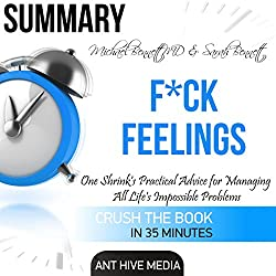 Summary F--k Feelings by Michael Bennett, MD & Sarah Bennett: One Shrink's Practical Advice for Managing All Life's Impossible Problems