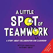 A Little SPOT of Teamwork: A Story About Collaboration And Leadership (Inspire to Create A Better You!) (Engli