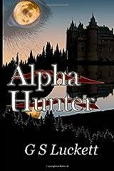 Alpha Hunter: Volume 1 (Neurian Scriptures) by G. S. Luckett (2014-09-12) Paperback