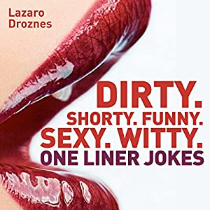 Dirty. Shorty. Funny. Sexy. Witty. One liner jokes Audiobook