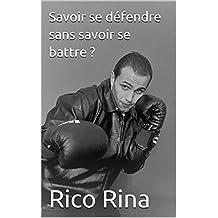 Savoir se défendre sans savoir se battre ?  (French Edition)