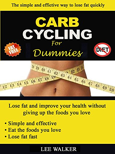 Carb Cycling For Dummies: Lose fat and improve your health by [Walker, Lee]